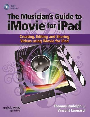 The Musician's Guide to iMovie for iPad: Creating, Editing and Sharing Videos Using iMovie for iPad (Paperback)