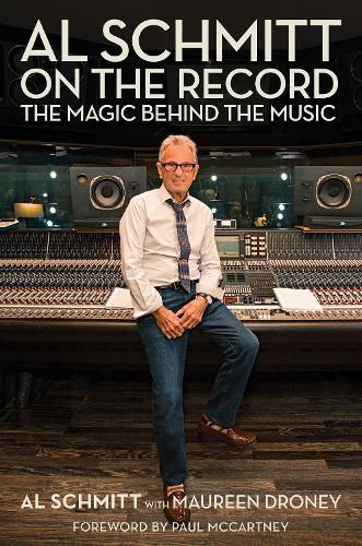Al Schmitt On the Record: The Magic Behind the Music (Hardback)