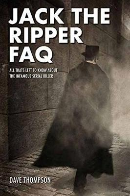 Jack the Ripper FAQ: All That's Left to Know About the Infamous Serial Killer (Paperback)
