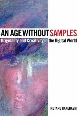 Age Without Samples: Originality and Creativity in the Digital World (Hardback)