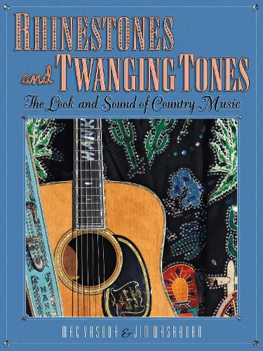 Rhinestones and Twanging Tones: The Look and Sound of Country Music (Hardback)