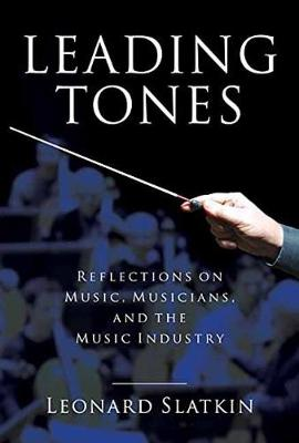 Leading Tones: Reflections on Music, Musicians, and the Music Industry (Hardback)