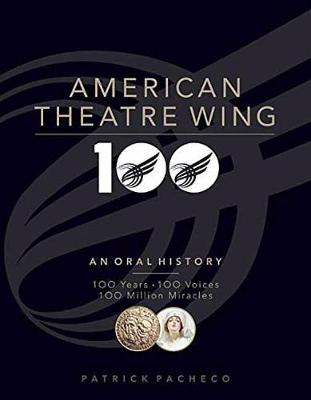 American Theatre Wing, an Oral History: 100 Years, 100 Voices, 100 Million Miracles (Hardback)