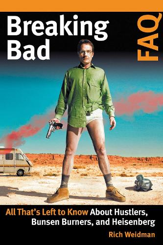 Breaking Bad FAQ: All That's Left to Know About Hustlers, Bunsen Burners, and Heisenberg - FAQ Series (Paperback)