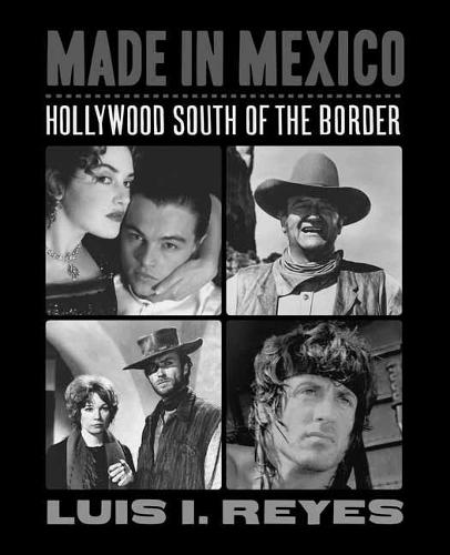 Made in Mexico: Hollywood South of the Border - Applause Books (Paperback)