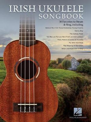 Irish Ukulele Songbook: 30 Favorites To Strum & Sing (Paperback)