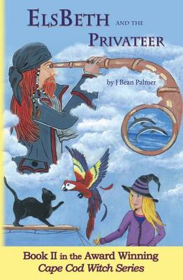 Elsbeth and the Privateer: Book II in the Cape Cod Witch Series - Cape Cod Witch 2 (Paperback)