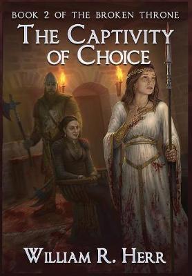 The Captivity of Choice - Broken Throne 2 (Hardback)