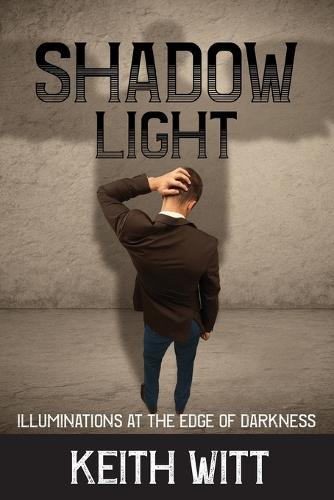 Shadow Light: Illuminations at the Edge of Darkness (Paperback)