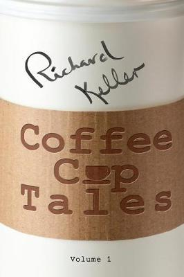 Coffee Cup Tales: Stories Inspired by Overheard Conversations at the Coffee Shop - Coffee Cup Tales 1 (Paperback)