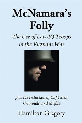 McNamara's Folly: The Use of Low-IQ Troops in the Vietnam War (Paperback)