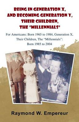 "Being in Generation X and Becoming Generation Y, the ""Millennials"" (Paperback)"