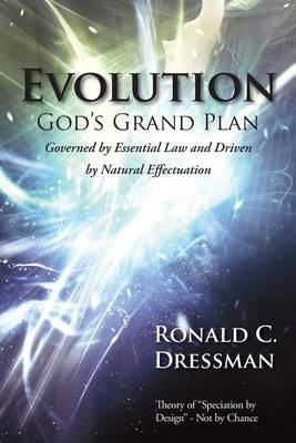 Evolution: God's Grand Plan Governed by Essential Law and Driven by Natural Effectuation (Paperback)