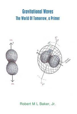 Gravitational Waves: The World of Tomorrow, a Primer (Hardback)