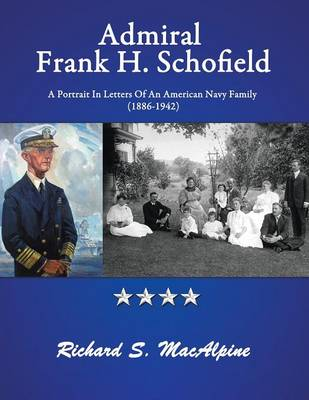 Admiral Frank H. Schofield: A Portrait in Letters of an American Navy Family (the Years 1886-1942) (Paperback)