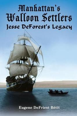 Manhattan's Walloon Settlers: Jesse DeForest's Legacy (Paperback)