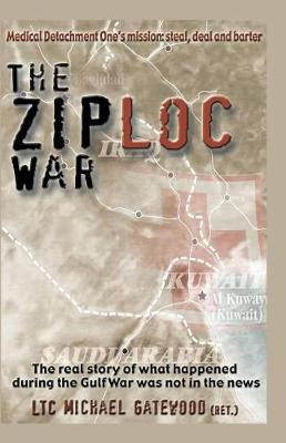 The Ziploc War: The Real Story of What Happened During the Gulfwar Was Not in the News (Paperback)