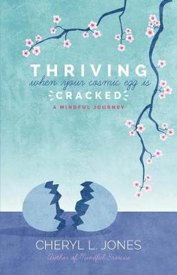 Thriving When Your Cosmic Egg Is Cracked: A Mindful Journey (Paperback)