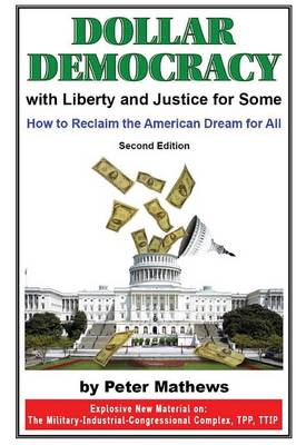 Dollar Democracy: With Liberty and Justice for Some; How to Reclaim the American Dream for All (Paperback)