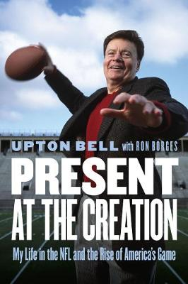 Present at the Creation: My Life in the NFL and the Rise of America's Game (Hardback)