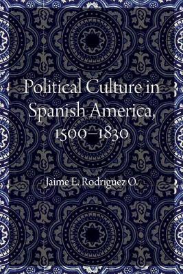 Political Culture in Spanish America, 1500-1830 (Hardback)