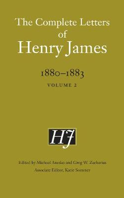 The Complete Letters of Henry James, 1880-1883: Volume 2 - The Complete Letters of Henry James (Hardback)