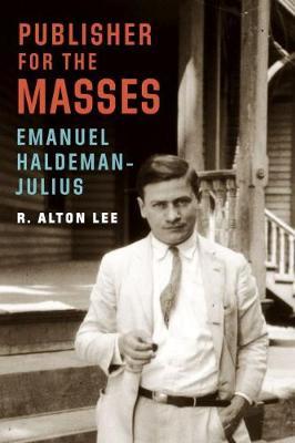 Publisher for the Masses, Emanuel Haldeman-Julius (Hardback)