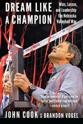 Dream Like a Champion: Wins, Losses, and Leadership the Nebraska Volleyball Way (Hardback)