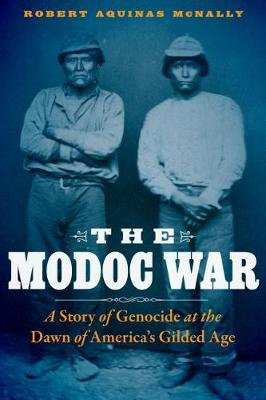 The Modoc War: A Story of Genocide at the Dawn of America's Gilded Age (Hardback)