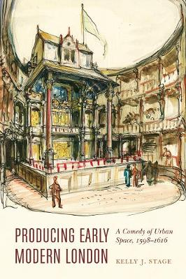 Producing Early Modern London: A Comedy of Urban Space, 1598-1616 - Early Modern Cultural Studies (Hardback)