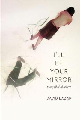 I'll Be Your Mirror: Essays and Aphorisms (Paperback)