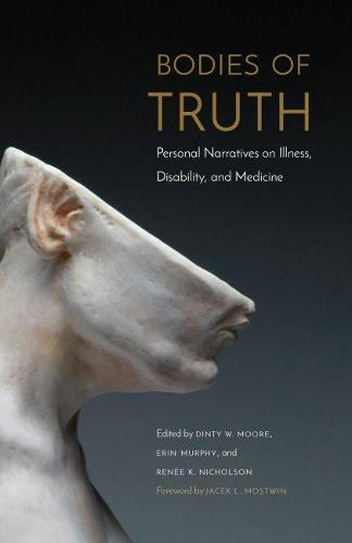 Bodies of Truth: Personal Narratives on Illness, Disability, and Medicine (Paperback)