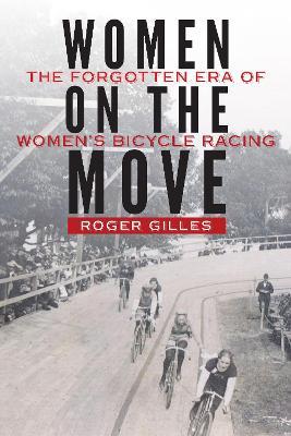 Women on the Move: The Forgotten Era of Women's Bicycle Racing (Hardback)