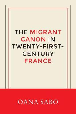 The Migrant Canon in Twenty-First-Century France (Hardback)