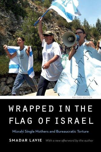 Wrapped in the Flag of Israel: Mizrahi Single Mothers and Bureaucratic Torture, Revised Edition - Expanding Frontiers: Interdisciplinary Approaches to Studies of Women, Gender, and Sexuality (Paperback)