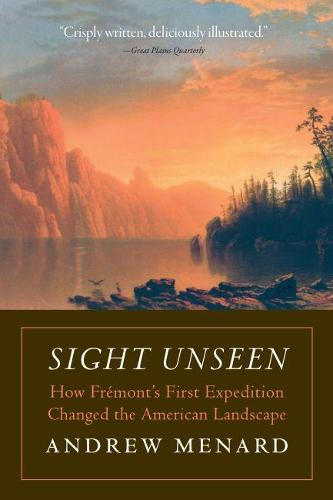 Sight Unseen: How Fremont's First Expedition Changed the American Landscape (Paperback)