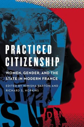 Practiced Citizenship: Women, Gender, and the State in Modern France (Paperback)