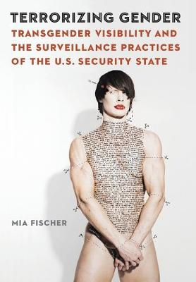Terrorizing Gender: Transgender Visibility and the Surveillance Practices of the U.S. Security State - Expanding Frontiers: Interdisciplinary Approaches to Studies of Women, Gender, and Sexuality (Hardback)
