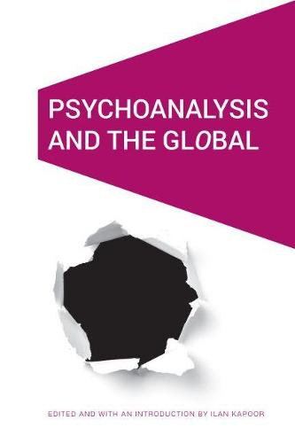 Psychoanalysis and the GlObal - Cultural Geographies + Rewriting the Earth (Hardback)