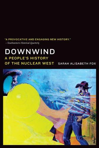 Downwind: A People's History of the Nuclear West (Paperback)