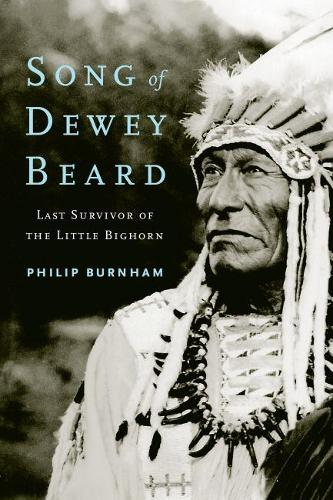 Song of Dewey Beard: Last Survivor of the Little Bighorn (Paperback)