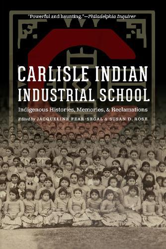 Carlisle Indian Industrial School: Indigenous Histories, Memories, and Reclamations - Indigenous Education (Paperback)