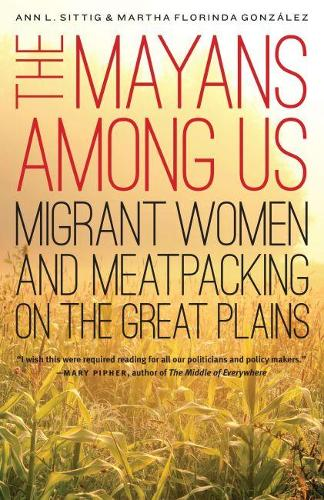 The Mayans Among Us: Migrant Women and Meatpacking on the Great Plains (Paperback)