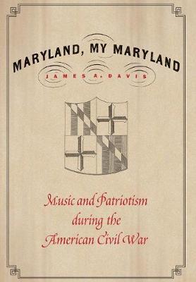 Maryland, My Maryland: Music and Patriotism during the American Civil War (Hardback)