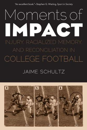 Moments of Impact: Injury, Racialized Memory, and Reconciliation in College Football (Paperback)