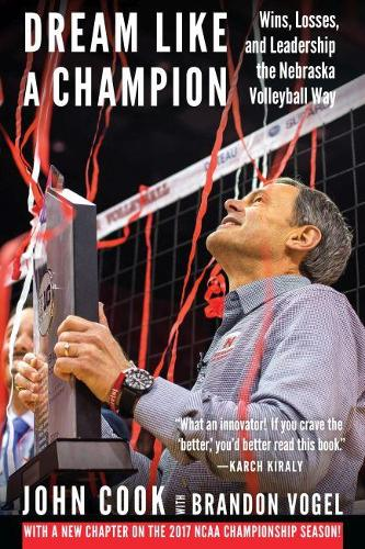 Dream Like a Champion: Wins, Losses, and Leadership the Nebraska Volleyball Way (Paperback)