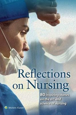 Reflections on Nursing: 80 Inspiring Stories on the Art and Science of Nursing (Paperback)