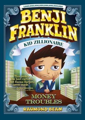 Benji Franklin: Kid Zillionaire: Money Troubles (Hardback)