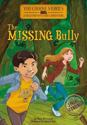 The Missing Bully: An Interactive Mystery Adventure - You Chooose Stories: Field Trip Mysteries (Paperback)