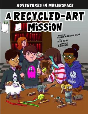 A Recycled-Art Mission - Adventures in Makerspace (Paperback)